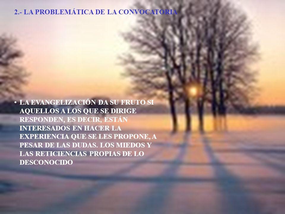 2.- LA PROBLEMÁTICA DE LA CONVOCATORIA LA EVANGELIZACIÓN DA SU FRUTO SI AQUELLOS A LOS QUE SE DIRIGE RESPONDEN, ES DECIR, ESTÁN INTERESADOS EN HACER L
