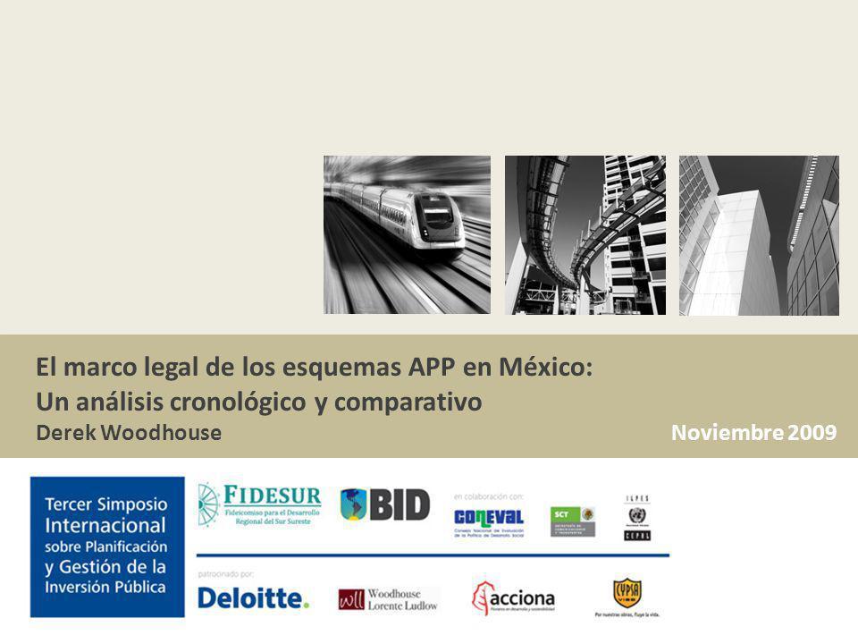 El marco legal de los esquemas APP en México: Un análisis cronológico y comparativo Derek Woodhouse Noviembre 2009