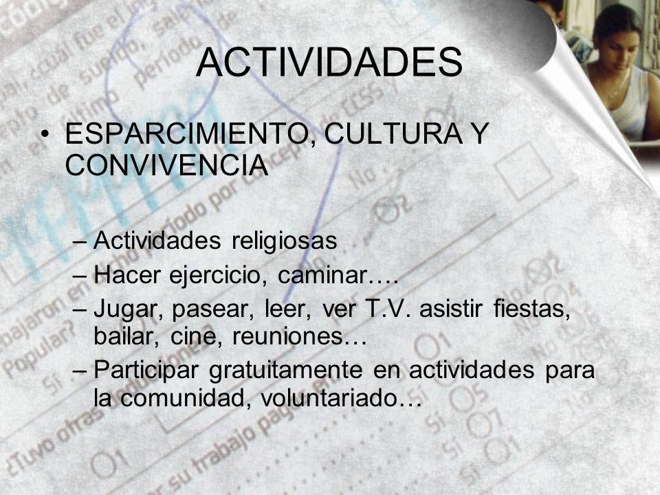 ACTIVIDADES ESPARCIMIENTO, CULTURA Y CONVIVENCIA –Actividades religiosas –Hacer ejercicio, caminar….