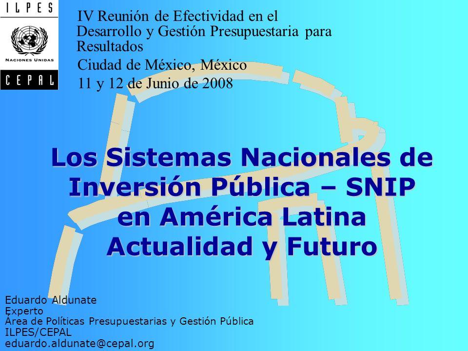 Los Sistemas Nacionales de Inversión Pública – SNIP en América Latina Actualidad y Futuro Eduardo Aldunate Experto Área de Políticas Presupuestarias y