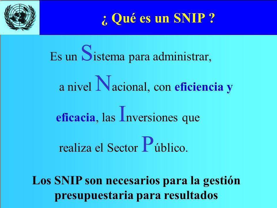 ¿ Qué es un SNIP ? Es un S istema para administrar, a nivel N acional, con eficiencia y eficacia, las I nversiones que realiza el Sector P úblico. Los
