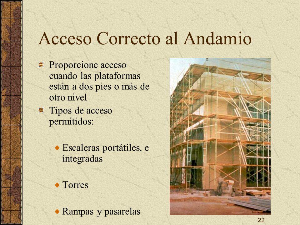 22 Acceso Correcto al Andamio Proporcione acceso cuando las plataformas están a dos pies o más de otro nivel Tipos de acceso permitidos: Escaleras por