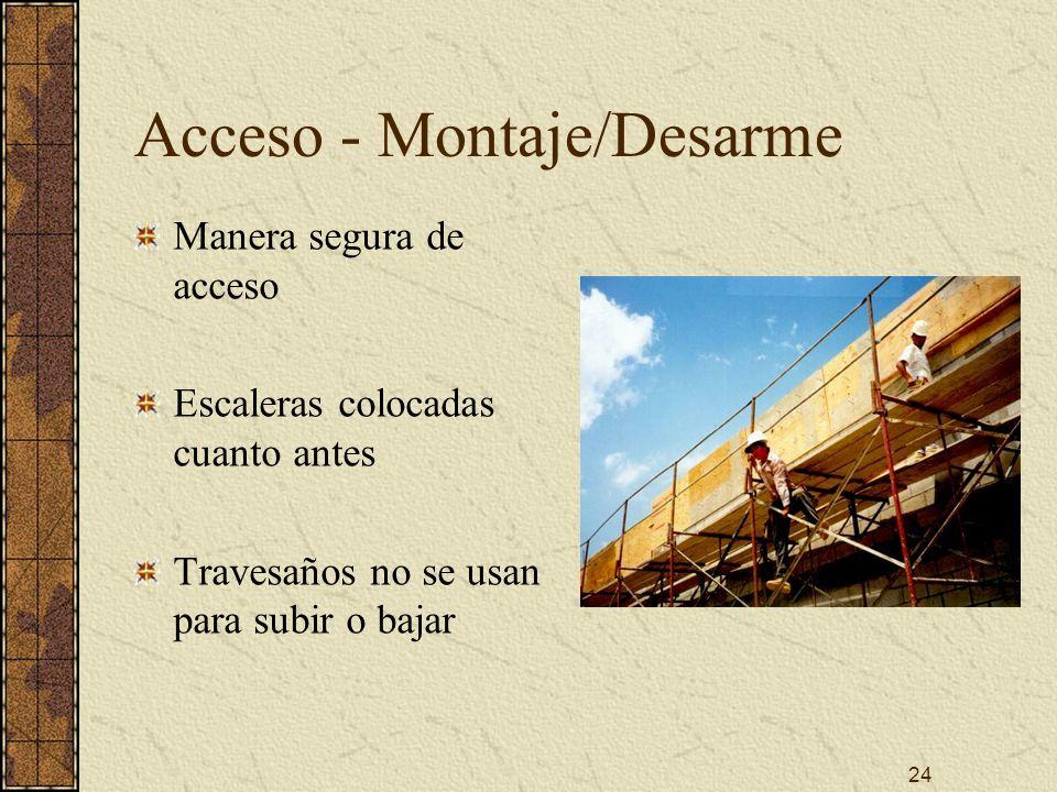 24 Acceso - Montaje/Desarme Manera segura de acceso Escaleras colocadas cuanto antes Travesaños no se usan para subir o bajar