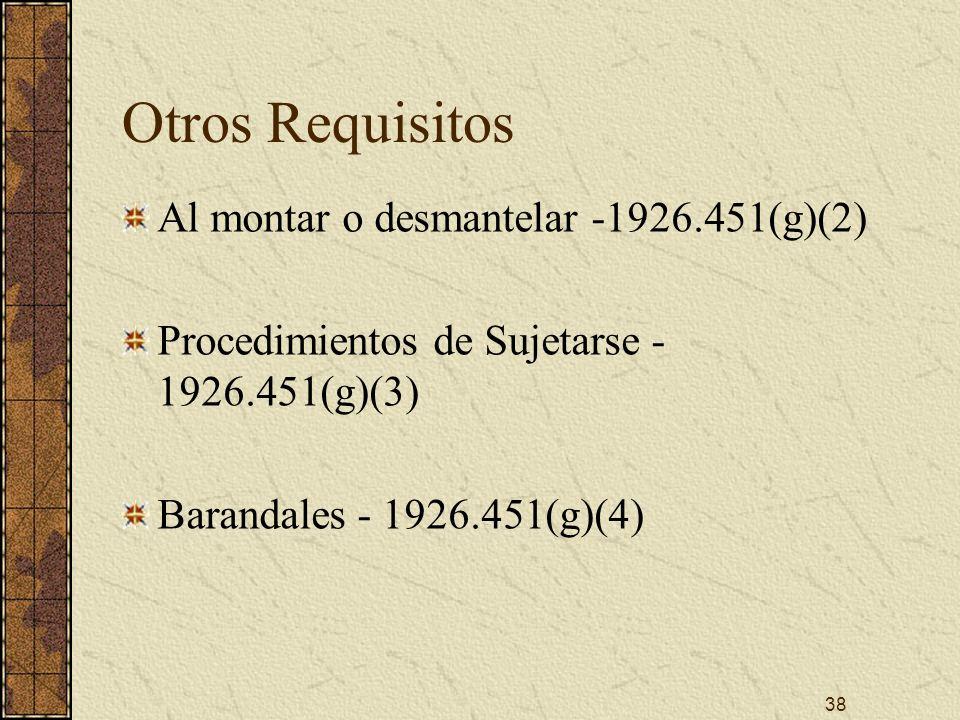 38 Otros Requisitos Al montar o desmantelar -1926.451(g)(2) Procedimientos de Sujetarse - 1926.451(g)(3) Barandales - 1926.451(g)(4)