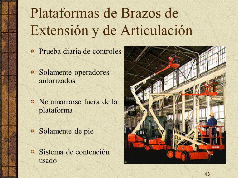 43 Plataformas de Brazos de Extensión y de Articulación Prueba diaria de controles Solamente operadores autorizados No amarrarse fuera de la plataform