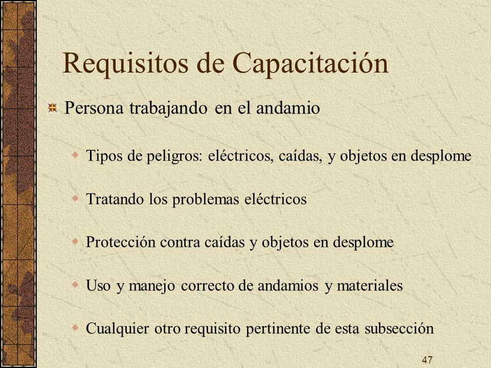 47 Requisitos de Capacitación Persona trabajando en el andamio Tipos de peligros: eléctricos, caídas, y objetos en desplome Tratando los problemas elé
