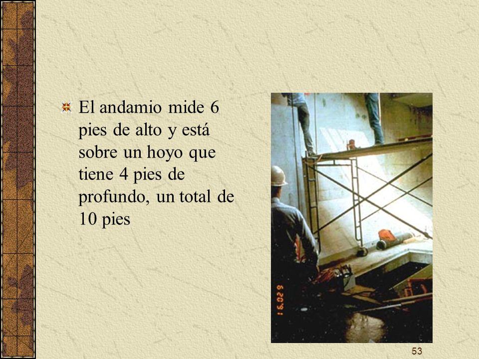 53 El andamio mide 6 pies de alto y está sobre un hoyo que tiene 4 pies de profundo, un total de 10 pies