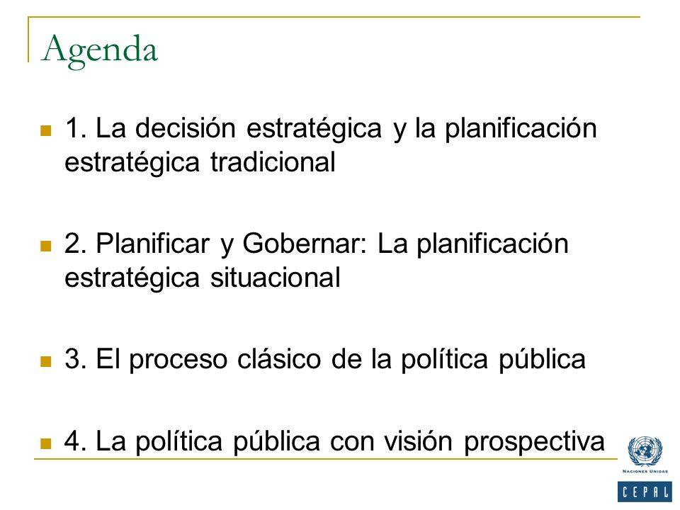 Agenda 1. La decisión estratégica y la planificación estratégica tradicional 2. Planificar y Gobernar: La planificación estratégica situacional 3. El