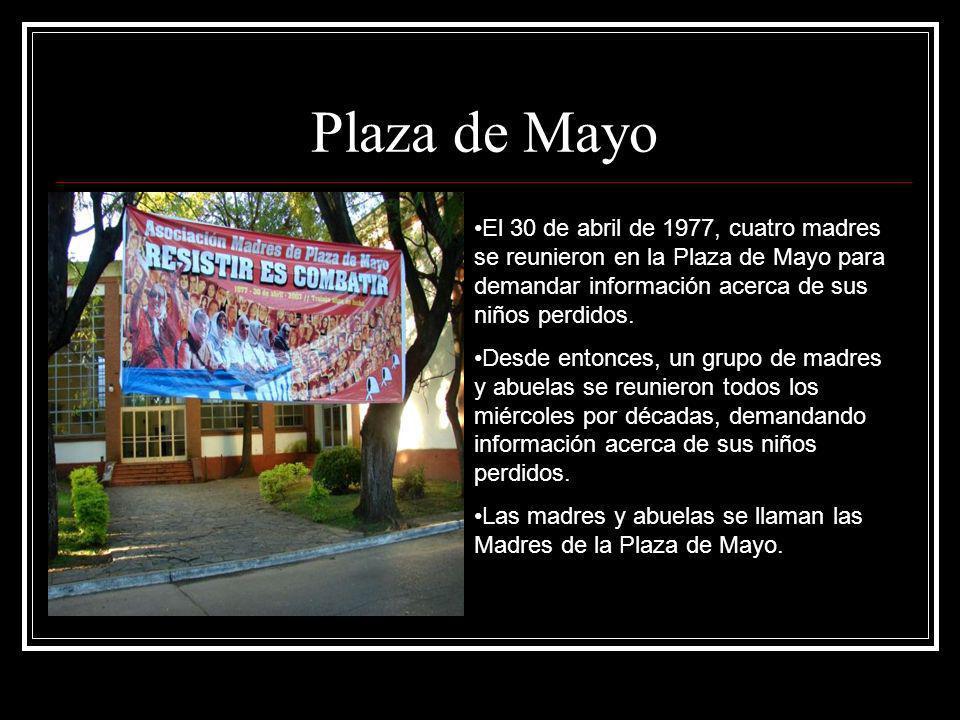 Abuelas de Plaza de Mayo En octubre de 1977, las mujeres fundaron las Abuelas de la Plaza de Mayo para encontrar a los niños perdidos.