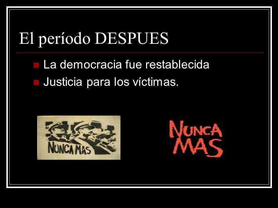El período DESPUES La democracia fue restablecida Justicia para los víctimas.