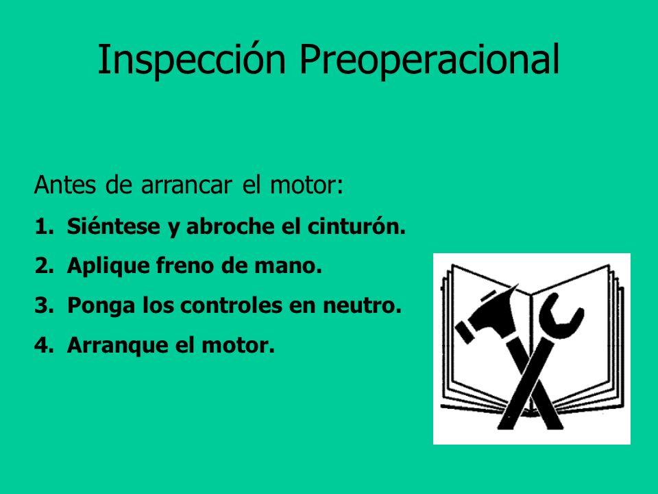 Inspección Preoperacional Revise Frenos Llantas Volante/Dirección Sistema hidráulico Nivel de aceite Combustible/Batería Nivel de agua/antifriz Tabler