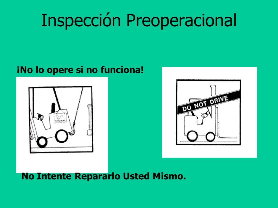Inspección Preoperacional Después de arrancar: Luces de advertencia Indicadores Claxon Faroles Frenos Controles hidráulicos Funciones de levantar e in