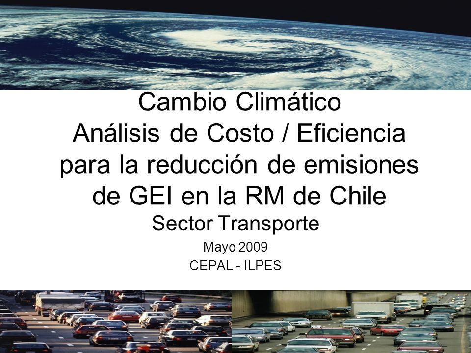 Cambio Climático Análisis de Costo / Eficiencia para la reducción de emisiones de GEI en la RM de Chile Sector Transporte Mayo 2009 CEPAL - ILPES