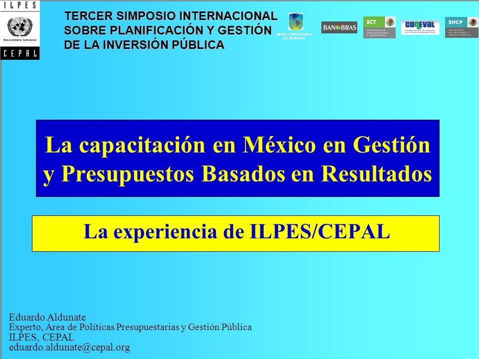 La capacitación en México en Gestión y Presupuestos Basados en Resultados La experiencia de ILPES/CEPAL TERCER SIMPOSIO INTERNACIONAL SOBRE PLANIFICAC