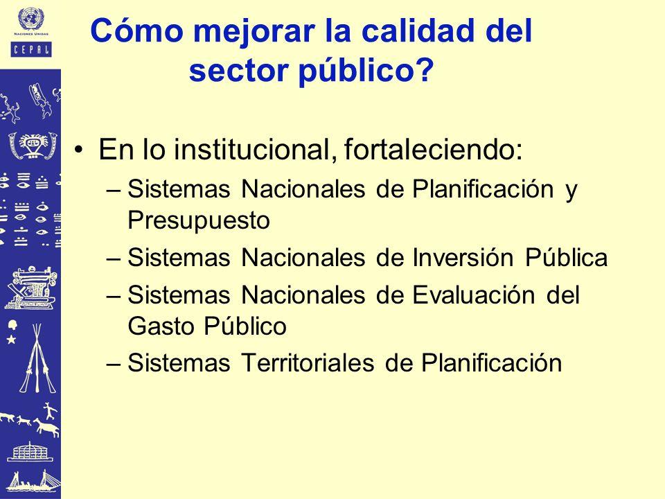En lo institucional, fortaleciendo: –Sistemas Nacionales de Planificación y Presupuesto –Sistemas Nacionales de Inversión Pública –Sistemas Nacionales