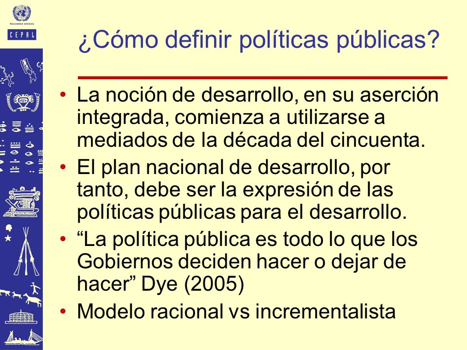 ¿Cómo definir políticas públicas? La noción de desarrollo, en su aserción integrada, comienza a utilizarse a mediados de la década del cincuenta. El p