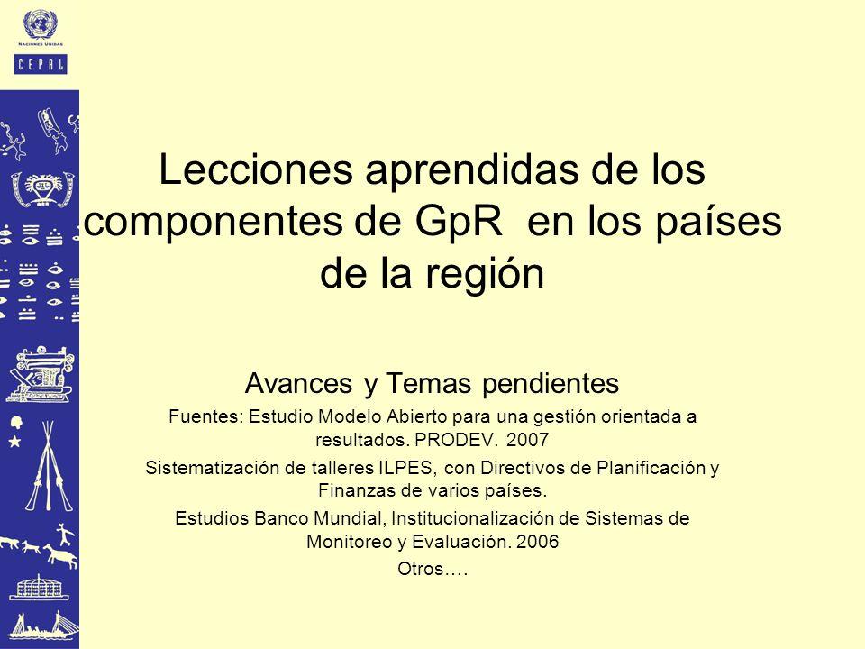 Lecciones aprendidas de los componentes de GpR en los países de la región Avances y Temas pendientes Fuentes: Estudio Modelo Abierto para una gestión