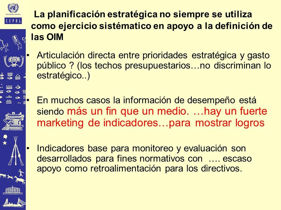 La planificación estratégica no siempre se utiliza como ejercicio sistématico en apoyo a la definición de las OIM Articulación directa entre prioridad