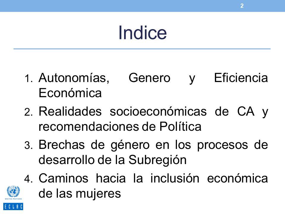 Indice 1. Autonomías, Genero y Eficiencia Económica 2. Realidades socioeconómicas de CA y recomendaciones de Política 3. Brechas de género en los proc