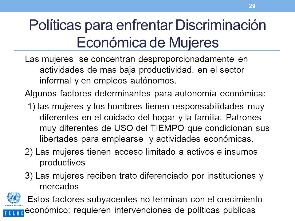 Políticas para enfrentar Discriminación Económica de Mujeres Las mujeres se concentran desproporcionadamente en actividades de mas baja productividad,