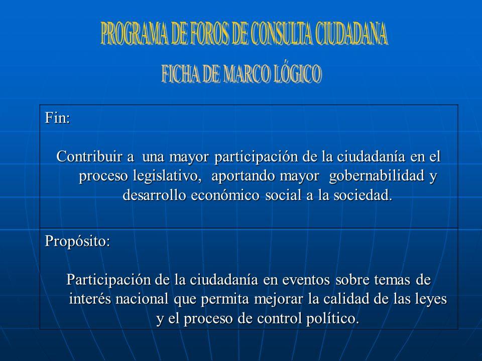 Fin: Contribuir a una mayor participación de la ciudadanía en el proceso legislativo, aportando mayor gobernabilidad y desarrollo económico social a l