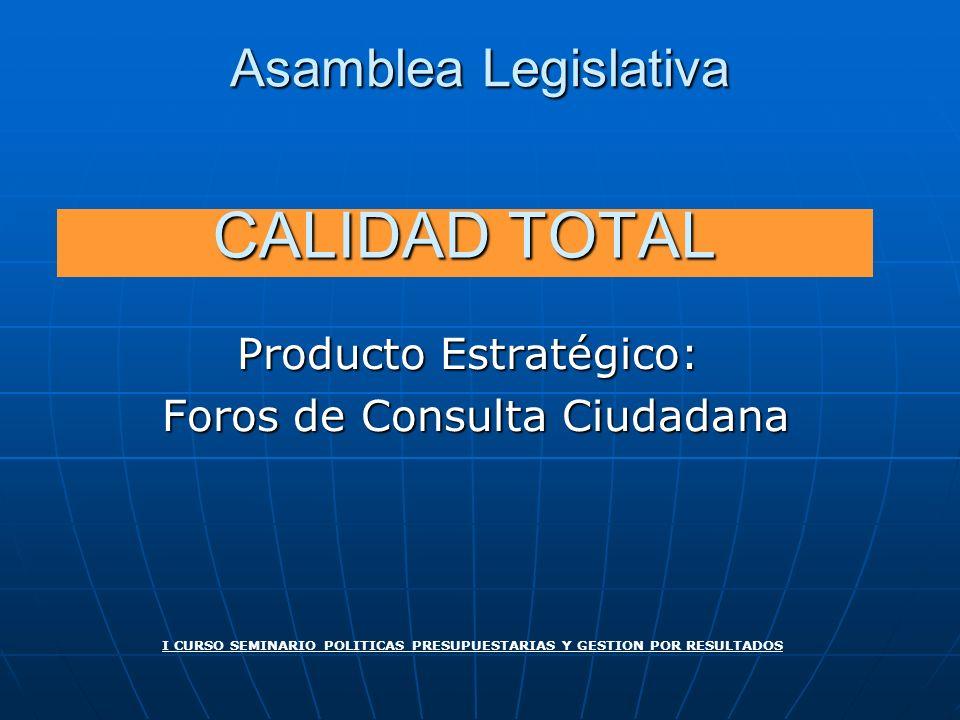 CALIDAD TOTAL Producto Estratégico: Foros de Consulta Ciudadana Foros de Consulta Ciudadana I CURSO SEMINARIO POLITICAS PRESUPUESTARIAS Y GESTION POR
