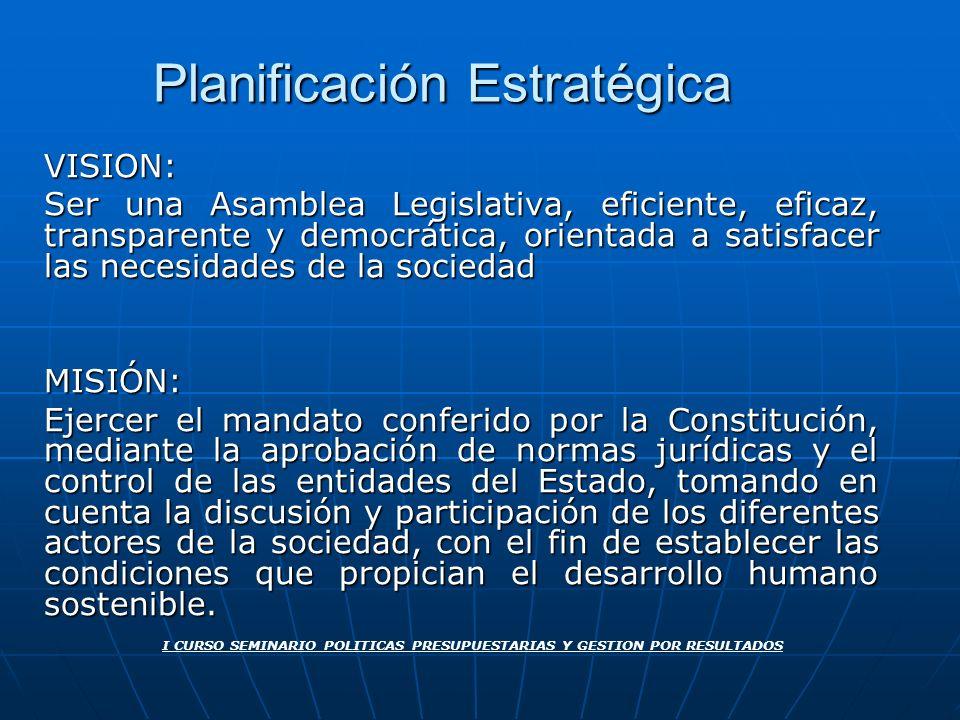 Planificación Estratégica VISION: Ser una Asamblea Legislativa, eficiente, eficaz, transparente y democrática, orientada a satisfacer las necesidades