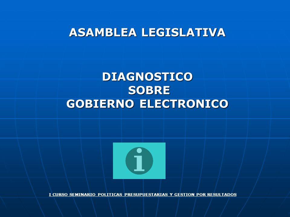 ASAMBLEA LEGISLATIVA DIAGNOSTICO SOBRE SOBRE GOBIERNO ELECTRONICO I CURSO SEMINARIO POLITICAS PRESUPUESTARIAS Y GESTION POR RESULTADOS