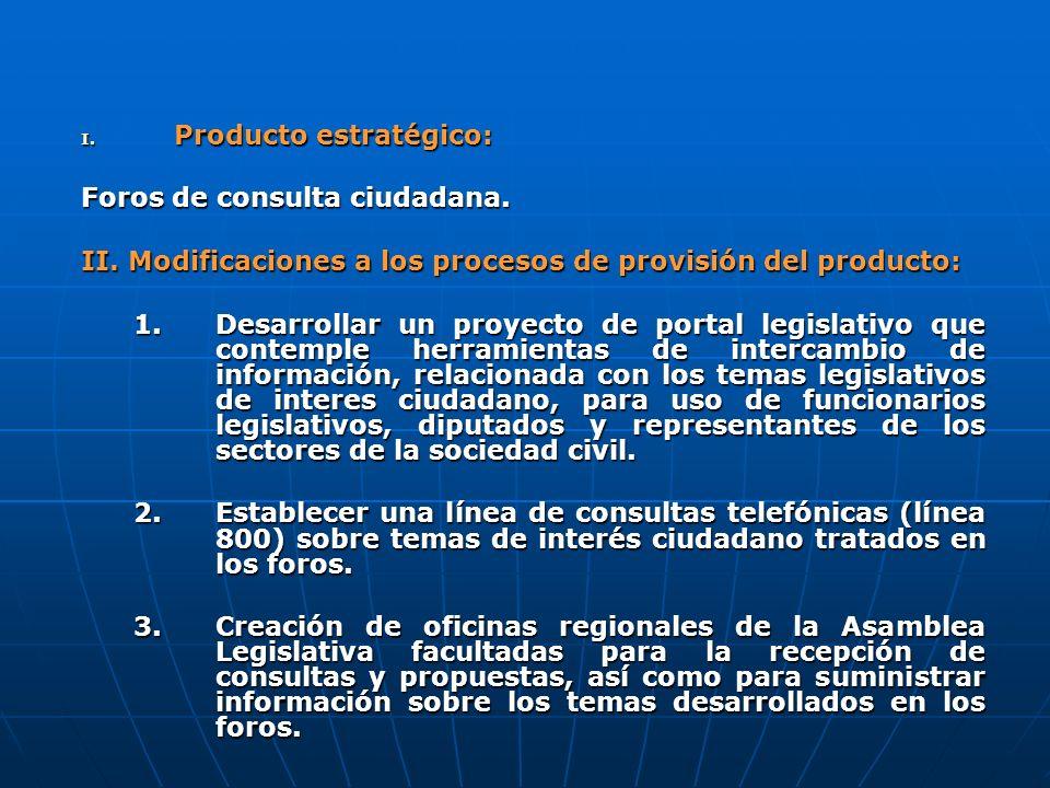 I. Producto estratégico: Foros de consulta ciudadana. II. Modificaciones a los procesos de provisión del producto: 1.Desarrollar un proyecto de portal