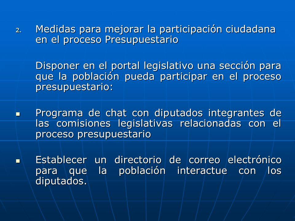 2. Medidas para mejorar la participación ciudadana en el proceso Presupuestario Disponer en el portal legislativo una sección para que la población pu