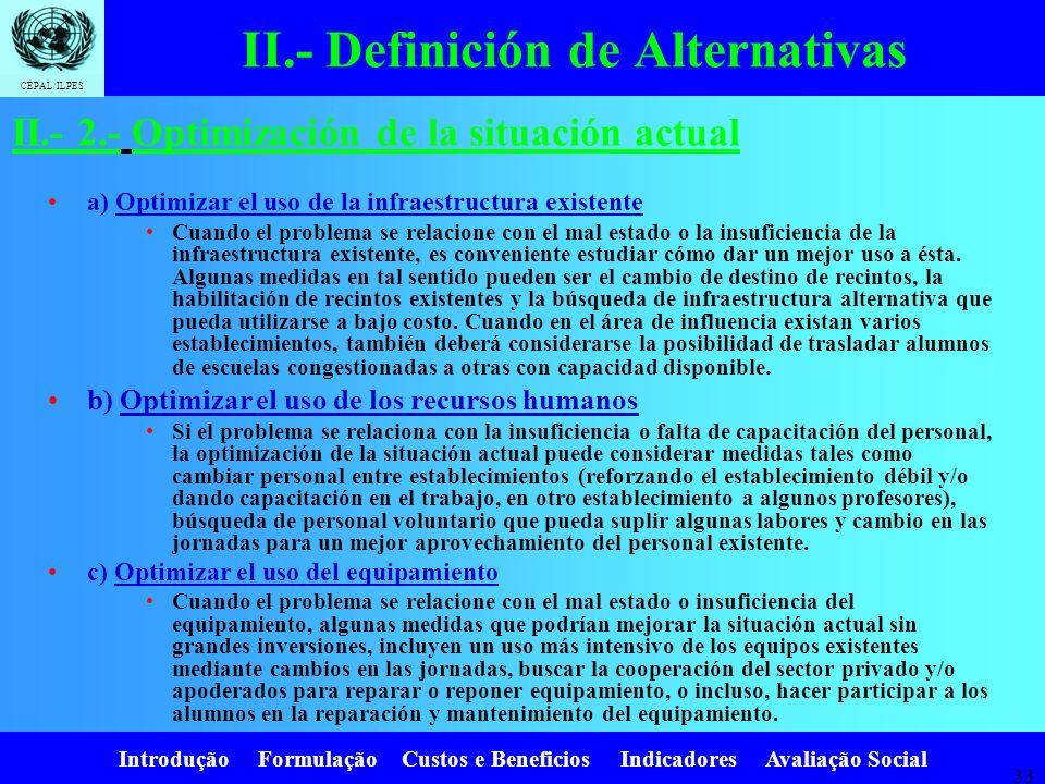 Introdução Formulação Custos e Beneficios Indicadores Avaliação Social CEPAL/ILPES 32 El primer y más importante paso en la identificación de las alte