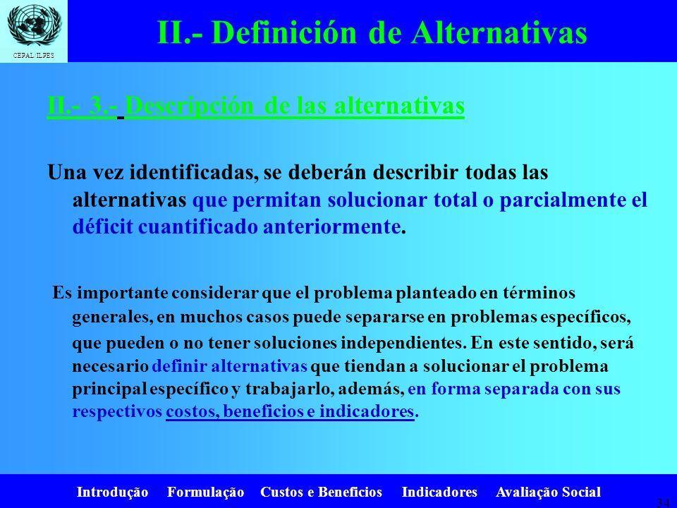 Introdução Formulação Custos e Beneficios Indicadores Avaliação Social CEPAL/ILPES 33 a) Optimizar el uso de la infraestructura existente Cuando el pr