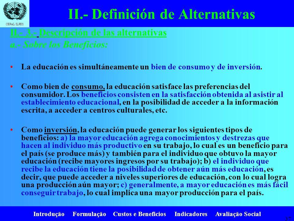 Introdução Formulação Custos e Beneficios Indicadores Avaliação Social CEPAL/ILPES 36 II.- 3.- Descripción de las alternativas a.- Sobre los Beneficio