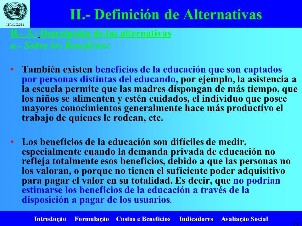 Introdução Formulação Custos e Beneficios Indicadores Avaliação Social CEPAL/ILPES 37 II.- 3.- Descripción de las alternativas a.- Sobre los Beneficio