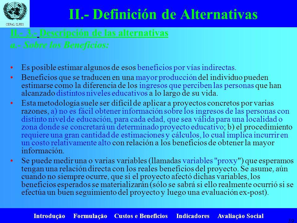 Introdução Formulação Custos e Beneficios Indicadores Avaliação Social CEPAL/ILPES 38 II.- 3.- Descripción de las alternativas a.- Sobre los Beneficio