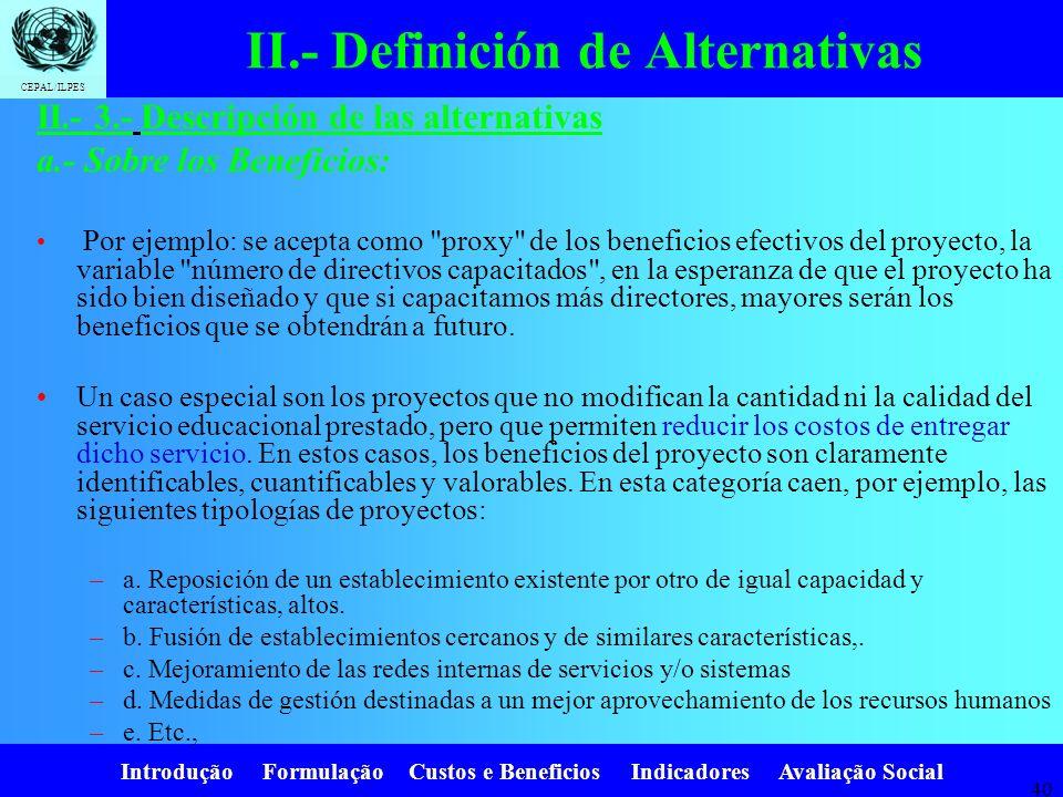 Introdução Formulação Custos e Beneficios Indicadores Avaliação Social CEPAL/ILPES 39 II.- 3.- Descripción de las alternativas a.- Sobre los Beneficio