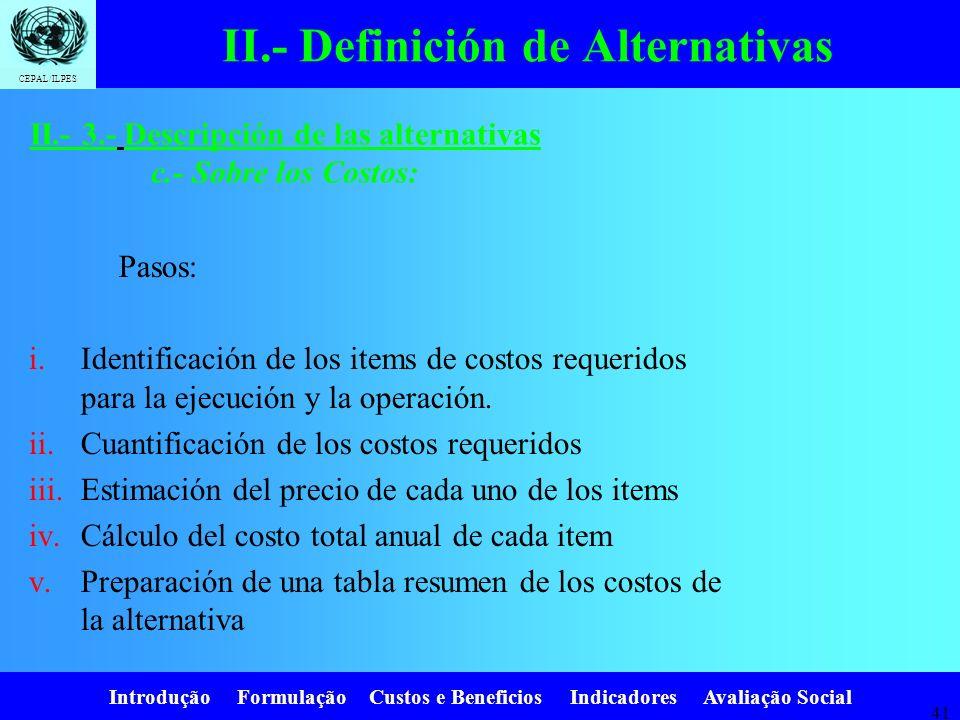 Introdução Formulação Custos e Beneficios Indicadores Avaliação Social CEPAL/ILPES 40 II.- 3.- Descripción de las alternativas a.- Sobre los Beneficio