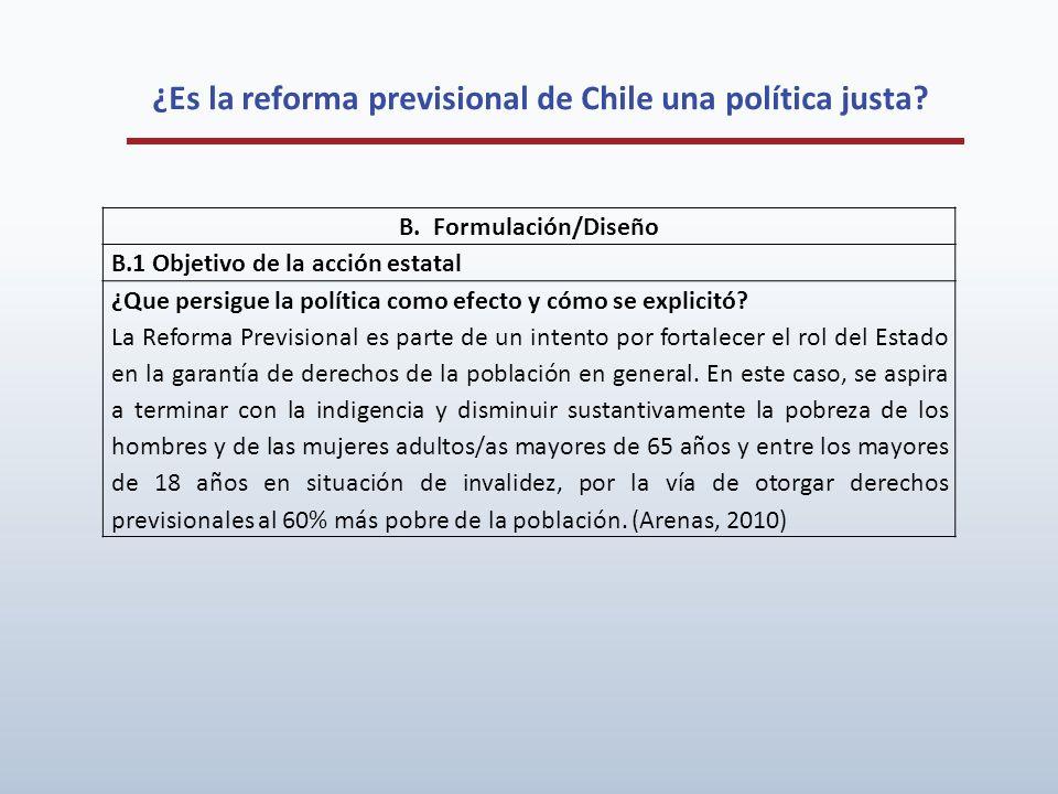 ¿Es la reforma previsional de Chile una política justa? B. Formulación/Diseño B.1 Objetivo de la acción estatal ¿Que persigue la política como efecto