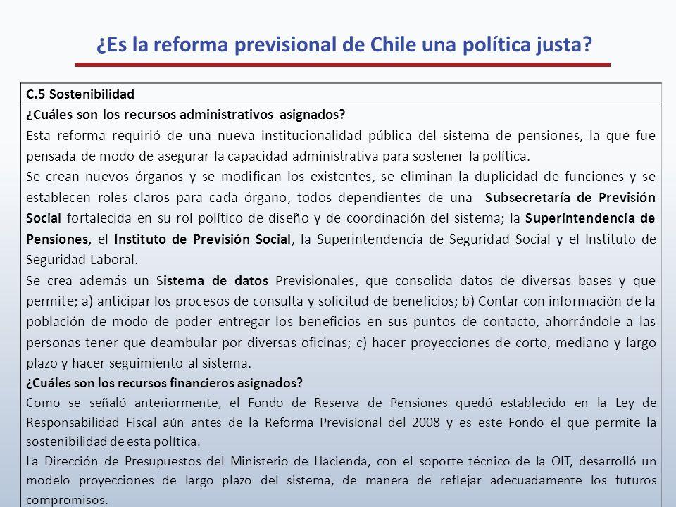 ¿Es la reforma previsional de Chile una política justa? C.5 Sostenibilidad ¿Cuáles son los recursos administrativos asignados? Esta reforma requirió d