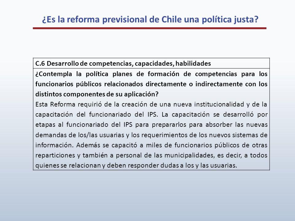 ¿Es la reforma previsional de Chile una política justa? C.6 Desarrollo de competencias, capacidades, habilidades ¿Contempla la política planes de form