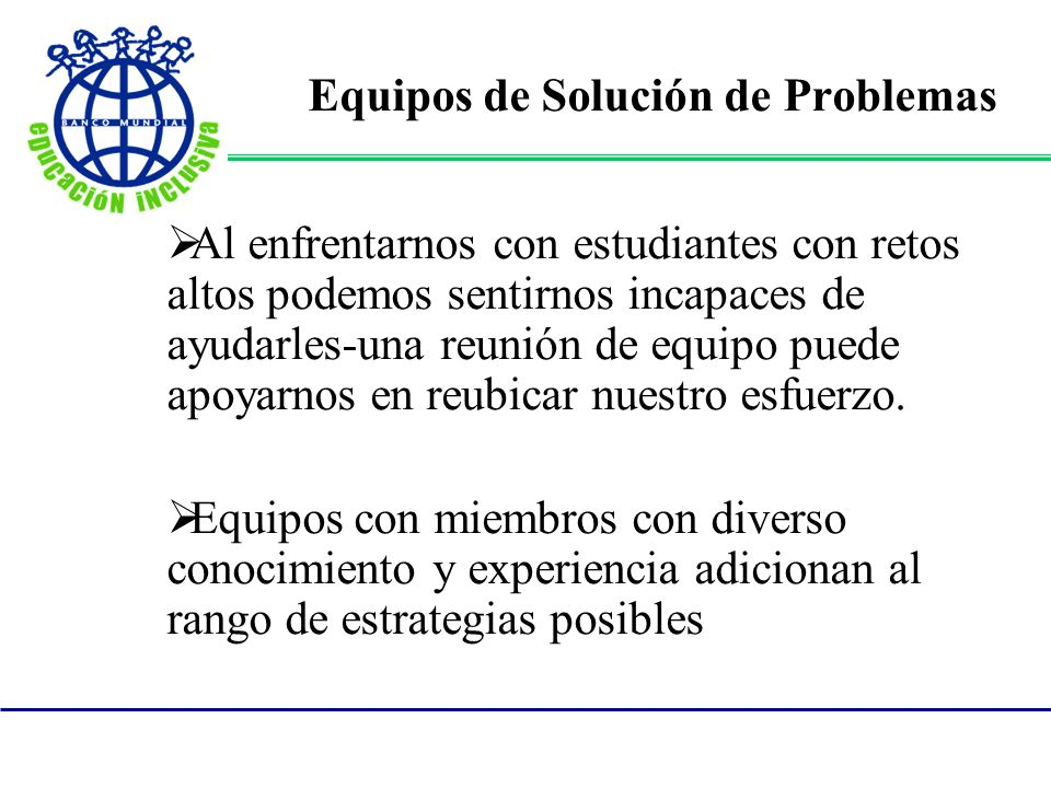 Equipos de Solución de Problemas Una reunión estructurada-en tiempo limitado de solución de problemas puede constituir el modo más eficiente de elaborar un plan para las necesidades de un estudiante.
