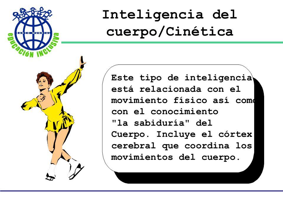Inteligencia del cuerpo/Cinética Este tipo de inteligencia está relacionada con el movimiento físico así como con el conocimiento