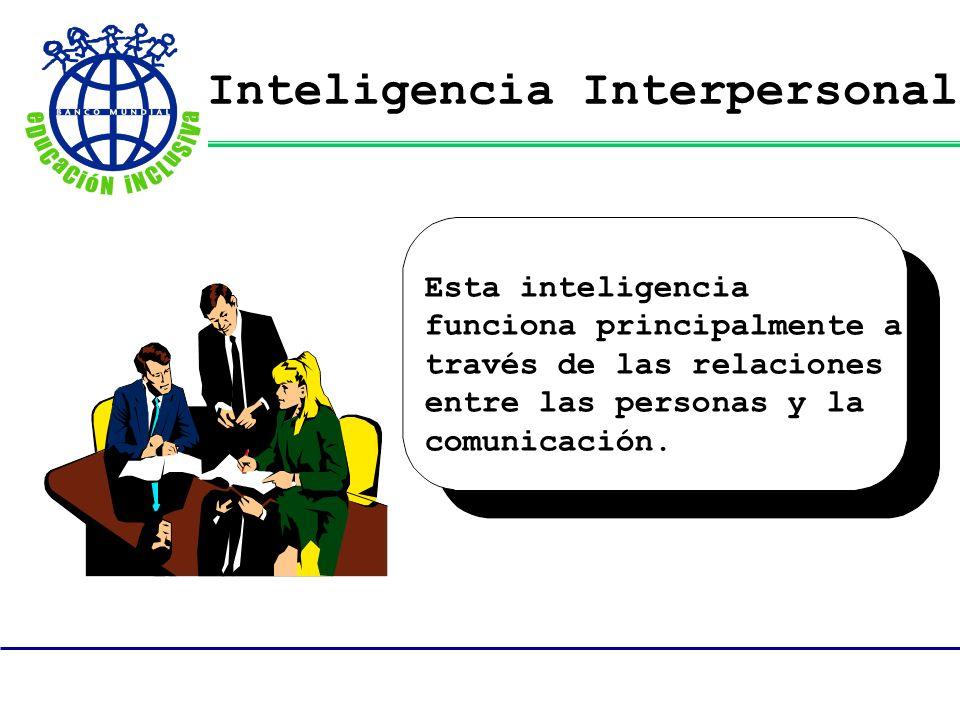 Inteligencia Interpersonal Esta inteligencia funciona principalmente a través de las relaciones entre las personas y la comunicación.