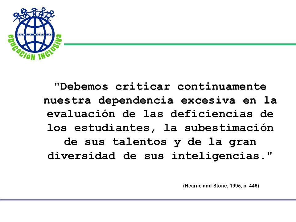 Debemos criticar continuamente nuestra dependencia excesiva en la evaluación de las deficiencias de los estudiantes, la subestimación de sus talentos y de la gran diversidad de sus inteligencias. (Hearne and Stone, 1995, p.