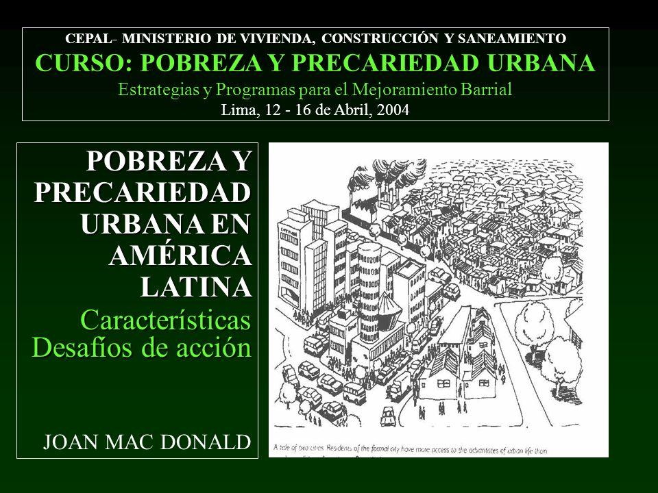 POBREZA Y PRECARIEDAD URBANA EN AMÉRICA LATINA Características Desafíos de acción JOAN MAC DONALD CEPAL- MINISTERIO DE VIVIENDA, CONSTRUCCIÓN Y SANEAM