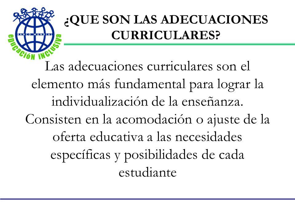Las adecuaciones curriculares son el elemento más fundamental para lograr la individualización de la enseñanza. Consisten en la acomodación o ajuste d