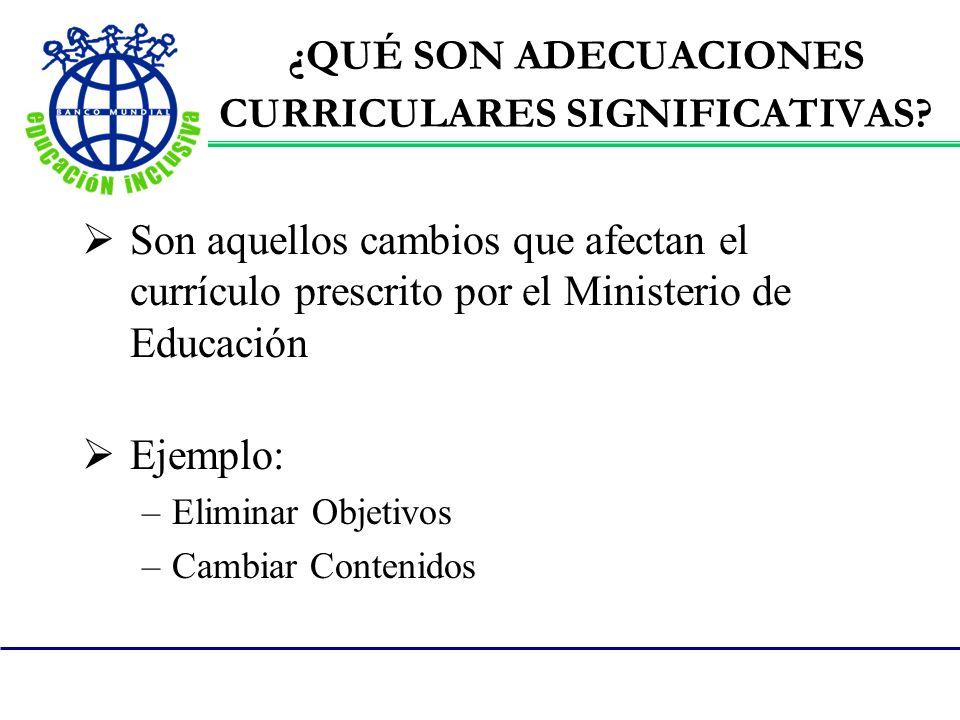 ¿QUÉ SON ADECUACIONES CURRICULARES SIGNIFICATIVAS? Son aquellos cambios que afectan el currículo prescrito por el Ministerio de Educación Ejemplo: –El