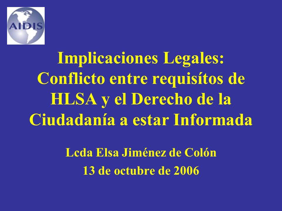 Implicaciones Legales: Conflicto entre requisítos de HLSA y el Derecho de la Ciudadanía a estar Informada Lcda Elsa Jiménez de Colón 13 de octubre de 2006