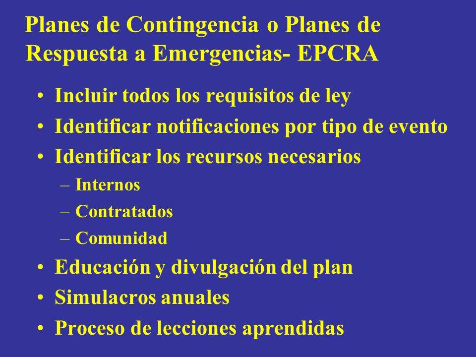 Planes de Contingencia o Planes de Respuesta a Emergencias- EPCRA Incluir todos los requisitos de ley Identificar notificaciones por tipo de evento Identificar los recursos necesarios –Internos –Contratados –Comunidad Educación y divulgación del plan Simulacros anuales Proceso de lecciones aprendidas