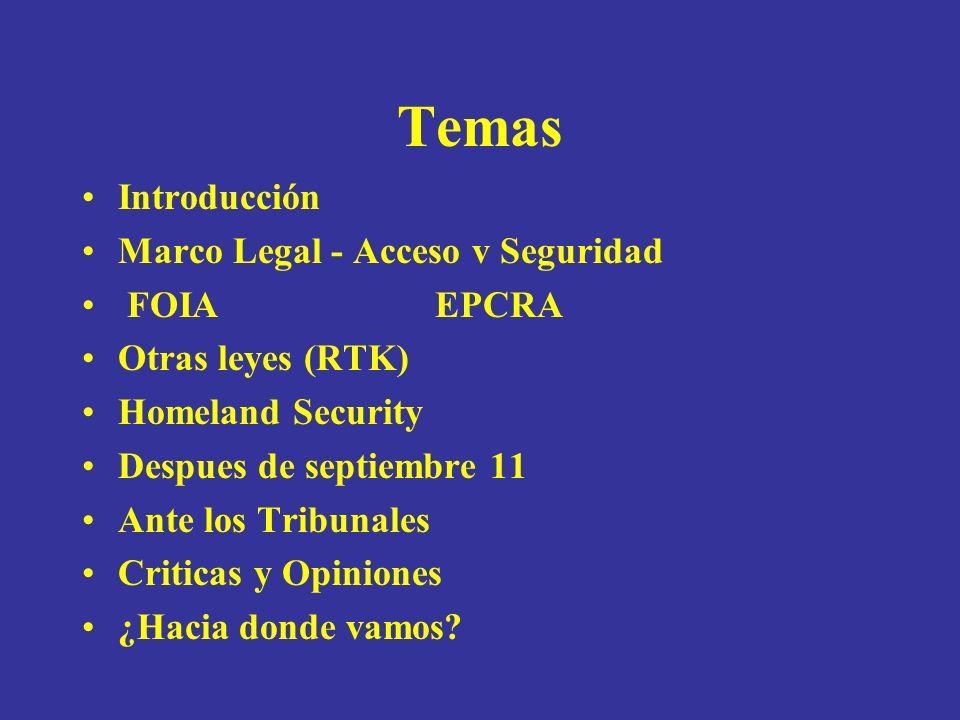 Temas Introducción Marco Legal - Acceso v Seguridad FOIA EPCRA Otras leyes (RTK) Homeland Security Despues de septiembre 11 Ante los Tribunales Criticas y Opiniones ¿Hacia donde vamos?